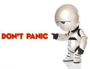 Ve lo dice pure Marvin il robot depresso di non farvi prendere dal panico, seguite il suo consiglio!